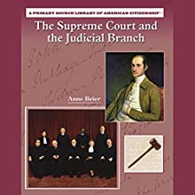 The Supreme Court and the Judicial Branch: Primary Source Library of American Citizenship Audiobook by Anne Beier Narrated by Ann Harada
