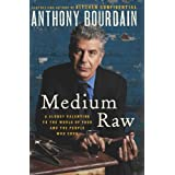 Medium Raw: A Bloody Valentine to the World of Food and the People Who Cookby Anthony Bourdain