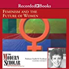 The Modern Scholar: Feminism and the Future of Women Lecture by Estelle Freedman Narrated by Estelle Freedman