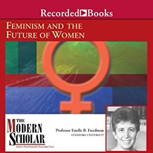 The Modern Scholar: Feminism and the Future of Women | [Estelle Freedman]