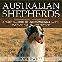 Australian Shepherds: A Practical Guide to Understanding and Caring for Your Australian Shepherd (       UNABRIDGED) by Bowe Chaim Packer Narrated by Chris Brinkley