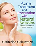 Acne Treatment and Prevention with natural remedies: Get Better Skin and Prevent Acne the Natural Way (Treating Acne, Preventing Acne and Getting Better More Beautiful Skin)