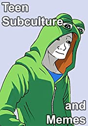 Teen Subculture and Memes