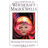 "A Practical Guide to Witchcraft and Magick Spellsvon ""Cassandra Eason"""