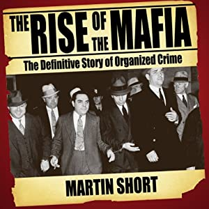 The Rise of the Mafia: The Definitive Story of Organised Crime | [Martin Short]