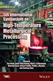 5th International Symposium on High Temperature Metallurgical Processing