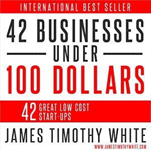 How to Start a Business: 42 Ways to Begin a Business at Little Cost | [James Timothy White]