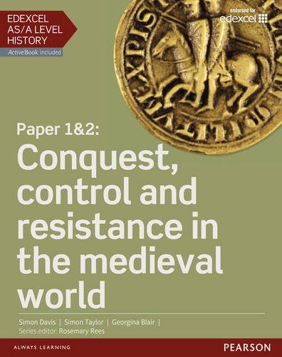 Edexcel AS/A Level History, Paper 1&2: Conquest, Control and Resistance in the Medieval World (Edexcel GCE History 2015)