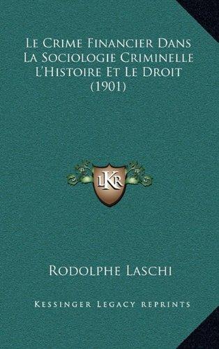 Le Crime Financier Dans La Sociologie Criminelle L'Histoire Et Le Droit (1901)