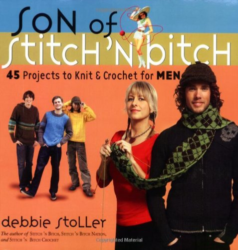 Son of Stitch 'n Bitch: 45 Projects to Knit and
