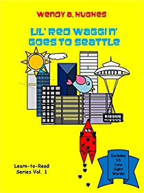Lil' Red Waggin' Goes to Seattle: Learn-to-Read Sight Word Series (Lil' Red Waggin' Early Reader Book 1)