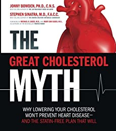 The Great Cholesterol Myth: Why Lowering Your Cholesterol Won't Prevent Heart Disease-and the Statin-Free Plan That Will (Volume 1)