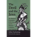 The Devil and the Jews: The Medieval Conception of the Jew and Its Relation to Modern Anti-Semitismby Joshua Trachtenberg