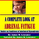 A Complete Look at Adrenal Fatigue: Studies on Conditions of Subclinical Hypoadrenia (       UNABRIDGED) by James M. Lowrance Narrated by James M. Lowrance