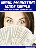 Email marketing made simple: how to stuff your bank account with cash