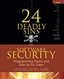 img - for 24 Deadly Sins of Software Security: Programming Flaws and How to Fix Them book / textbook / text book