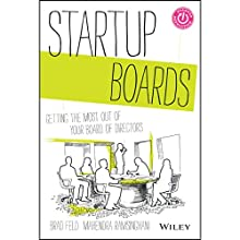 Startup Boards: Getting the Most Out of Your Board of Directors (       UNABRIDGED) by Brad Feld, Mahendra Ramsinghani Narrated by Tavia Gilbert