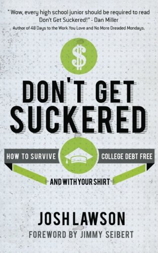 Don't Get Suckered: How to Survive College Debt Free...and with Your Shirt