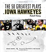 The 50 Greatest Plays in Iowa Hawkeyes Football History (50 Greatest Plays)