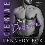 Checkmate: This is Dangerous: Checkmate Duet Series, Volume 5 | Kennedy Fox