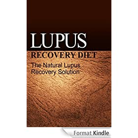 Lupus Recovery Diet - The Natural Lupus Recovery Solution: (Recover from Lupus with the Lupus Recovery Diet) (English Edition)