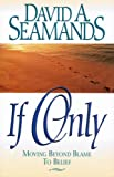 If Only: Moving Beyond Blame to Belief (1564761738) by Seamands, David A.