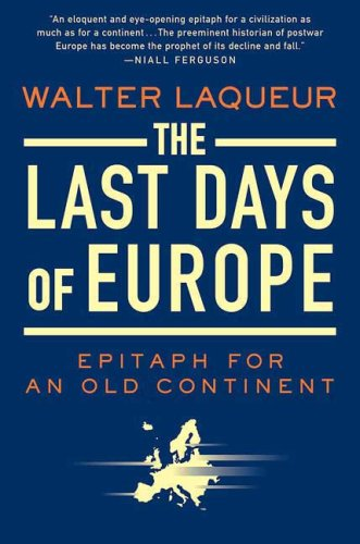 The Last Days of Europe: Epitaph for an Old Continent: Walter Laqueur: Amazon.com: Books