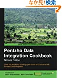 Pentaho Data Integration Cookbook: Over 100 Recipes for Building Open Source Etl Solutions With Pentaho Data Integration