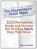 img - for The Copywriter's Cheat Sheet: 1500 Persuasive Words and Phrases for Writing Smart Copy That Sells book / textbook / text book