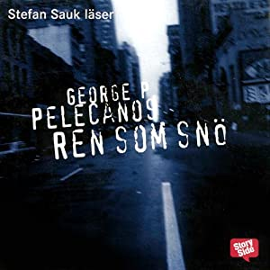 Ren som snö [Clean as Snow] | [George P. Pelecanos, Einar Heckscher (translator)]
