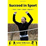 Succeed in Sport: Train - Learn - Adapt - Improveby Jackie Wilkinson