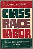 img - for Class, Race, and Labor; Working-Class Consciousness in Detroit book / textbook / text book