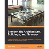 Blender 3D Architecture, Buildings, and Scenery: Create photorealistic 3D architectural visualizations of buildings, interiors, and environmental scenerypar Allan Brito