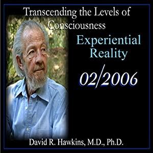 Transcending the Levels of Consciousness Series: Experiential Reality | [David R. Hawkins]