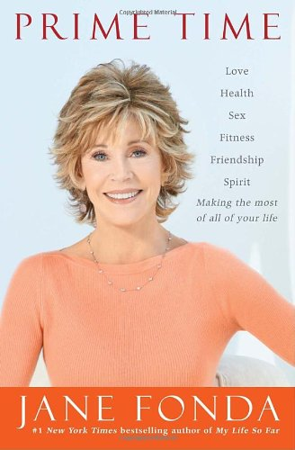 Prime Time: Love, health, sex, fitness, friendship, spirit--making the most of all of your life