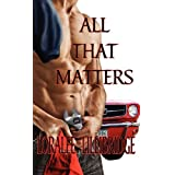 All That Matters ~ Loralee Lillibridge