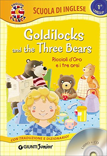 Goldilocks and the three bears-Riccioli d'oro e i tre orsi. Con CD Audio