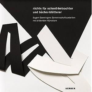 nichts für schnell-betrachter und bücher-blätterer: Eugen Gomringers Gemeinschaftsarbeiten mit bildenden Künstlern