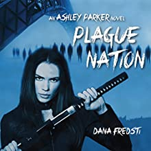 Plague Nation: Ashley Parker Novel (       UNABRIDGED) by Dana Fredsti Narrated by Dana Fredsti