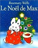 Rosemary Wells Le Noel De Max = Max's Christmas