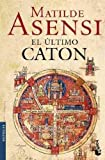 El ultimo Caton / The Last Cato (Spanish Edition) (6070703499) by Asensi, Matilde
