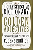 The Highly Selective Dictionary of Golden Adjectives: For the Extraordinarily Literate (0060186364) by Eugene Ehrlich