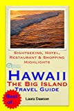 Hawaii, The Big Island Travel Guide - Sightseeing, Hotel, Restaurant & Shopping Highlights (Illustrated)