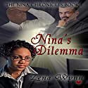 Nina's Dilemma: The Nina Chronicles, Book 1 Audiobook by Zena Wynn Narrated by Stacy Wilson