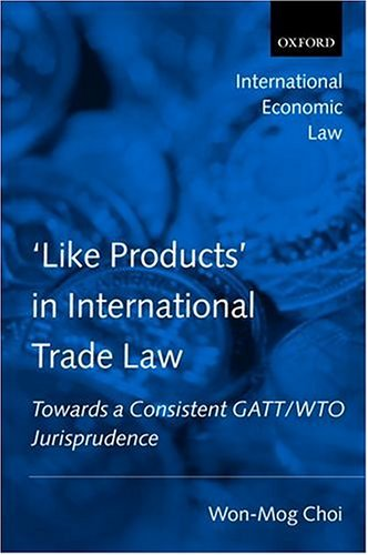 'Like Products' in International Trade Law: Towards a Consistent GATT/WTO Jurisprudence