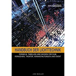 Handbuch der Lichttechnik: Formeln, Tabellen und Praxiswissen Know-How für