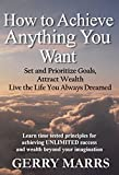 How to Achieve Anything You Want: Set and Prioritize Goals, Attract Wealth, Live the Life You Always Dreamed (English Edition)