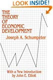 The Theory of Economic Development: An Inquiry into Profits, Capital, Credit, Interest, and the Business Cycle (Social Science Classics Series)
