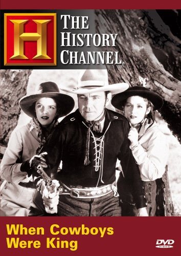 When Cowboys Were King (History Channel)