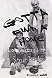 Gotta Find a Home: Conversations with Street People  Amazon.Com Rank: # 2,427,312  Click here to learn more or buy it now!